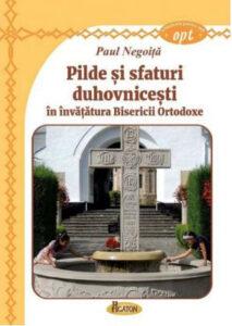 Pilde si sfaturi duhovnicesti in invatatura Bisericii Ortodoxe - Paul Negoita